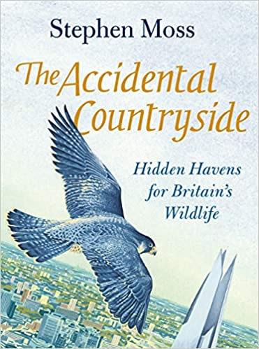 The Accidental Countryside: Hidden Haven's for Britain's Wildlife